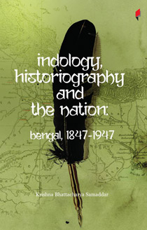 Indology, historiography andthe nation: bengal, 1847-1947
