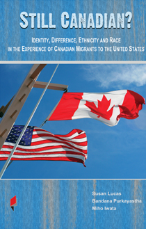 Still Canadian? Identity, Difference, Ethnicity and Race in the Experience of Canadian Migrants to the United States