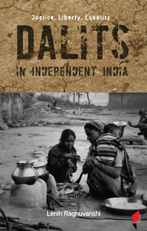 Justice, Liberty, Equality Dalits in Independent India