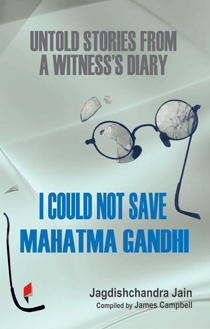 I Could Not Save Mahatma Gandhi Untold Stories from a Witness's Diary